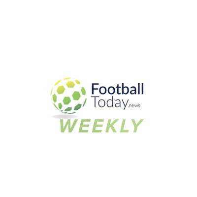 The FootballToday Weekly