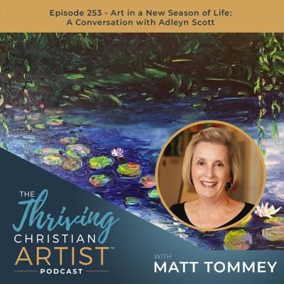 Cover art for 253 - Art in a New Season of Life: A Conversation with Adleyn Scott