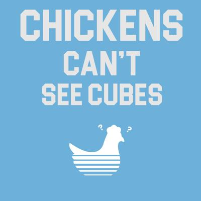 Chickens Can't See Cubes