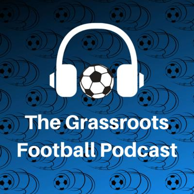 The Grassroots Football Podcast