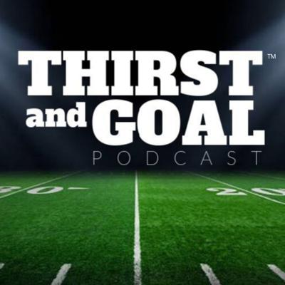 Thirst and Goal Podcast (NFL)™