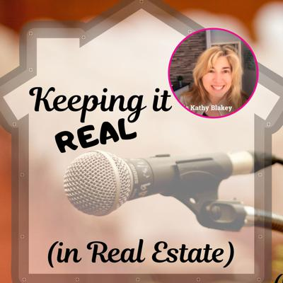 Keeping it REAL (in Real Estate) - with Kathy Blakey