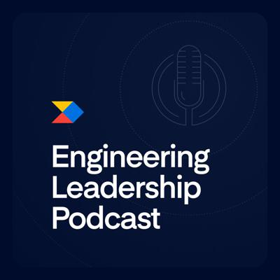 Engineering Leadership Podcast