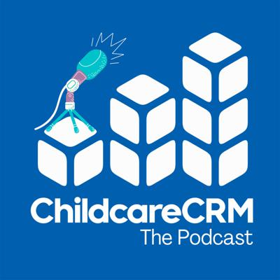 ChildcareCRM: The Podcast