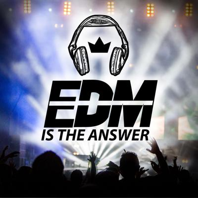 EDM is the Answer's Podcast