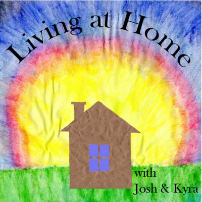 Living At Home with Josh and Kyra