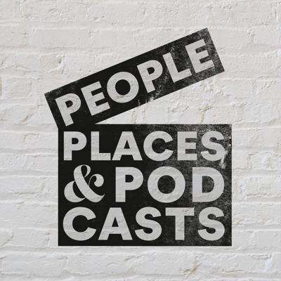People, Places And Podcasts