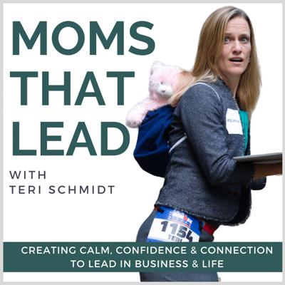 Moms that Lead - Unlocking the Leadership Power of Healthy, Purpose-Driven Moms
