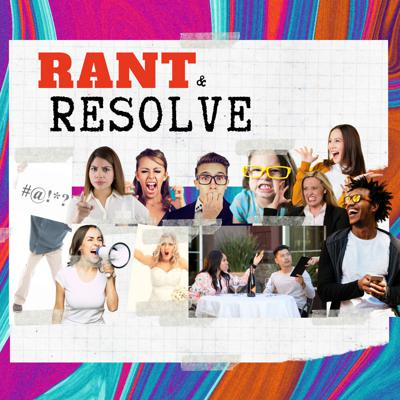 Rant and Resolve