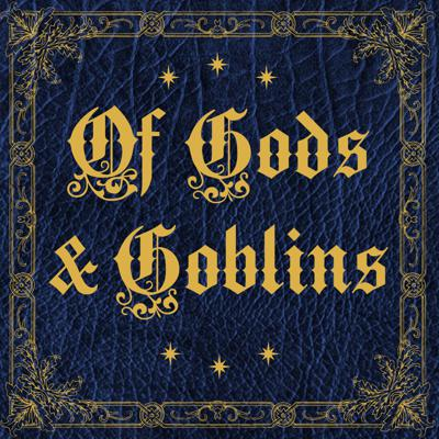 Of Gods and Goblins
