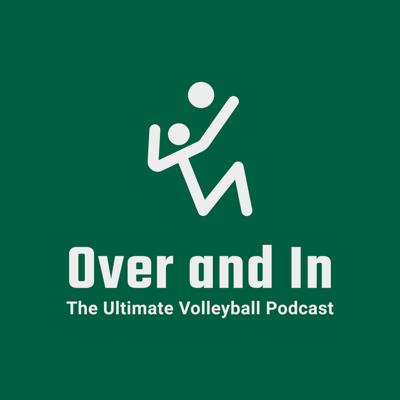 Over and In: The Ultimate Volleyball Podcast