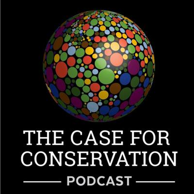 The case for conservation podcast