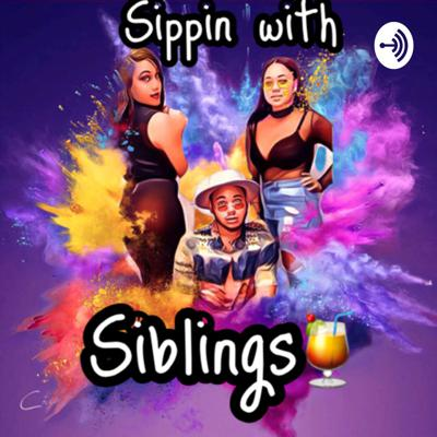 Sippin With Siblings