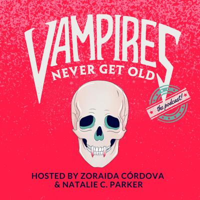 Vampires Never Get Old: The Podcast