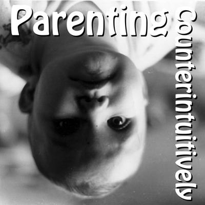 Parenting Counter-Intuitively