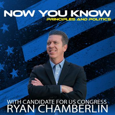 Now You Know - Principles and Politics with Ryan Chamberlin