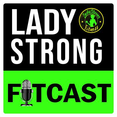 LadyStrong FITcast