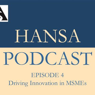 Cover art for Hansa Podcast - Episode 004 - Driving Innovation in MSMEs
