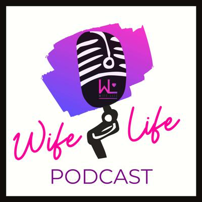 The Wife Life Podcast