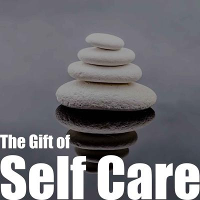 Cover art for Episode 17 - The Gift of Self-Care