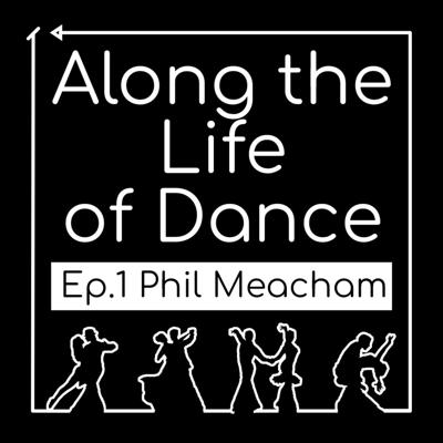 Cover art for Along the Life of Dance - Ep.1 Phil Meacham