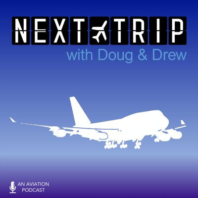 The Next Trip - An Aviation and Travel Podcast