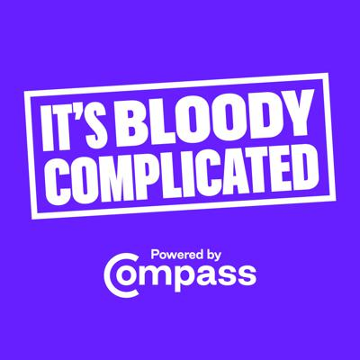 It's Bloody Complicated - A Compass Podcast