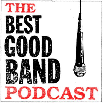 The Best Good Band Podcast