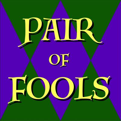 Pair of Fools Podcast