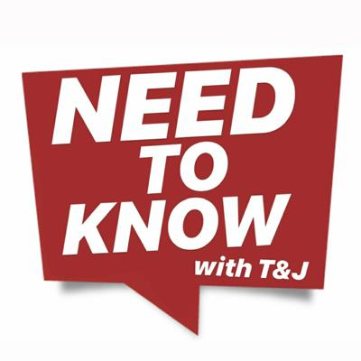 Need To Know with T&J