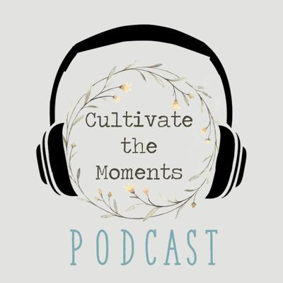 Cultivate the Moments