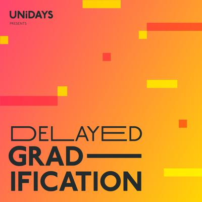Delayed Gradification by UNiDAYS