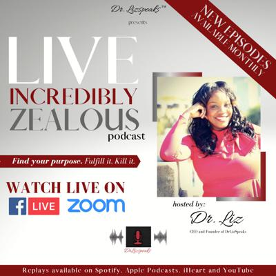 DrLizSpeaks Presents The Live.Incredibly.Zealous Podcast
