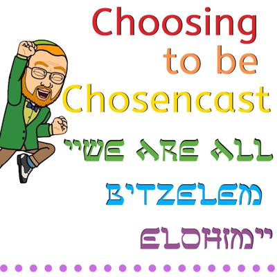Choosing to be Chosencast