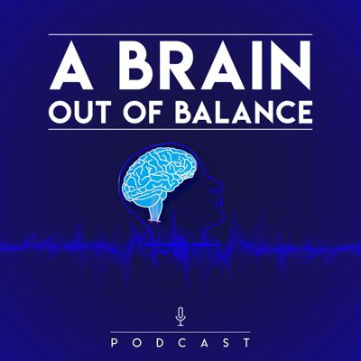 A Brain Out of Balance
