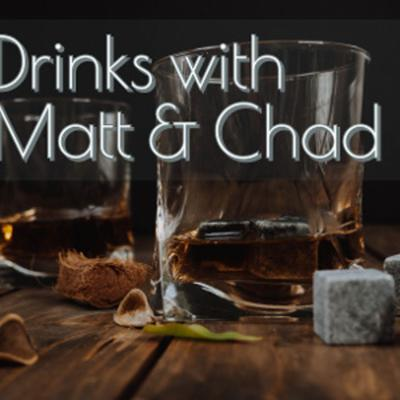 Drinks with Matt and Chad
