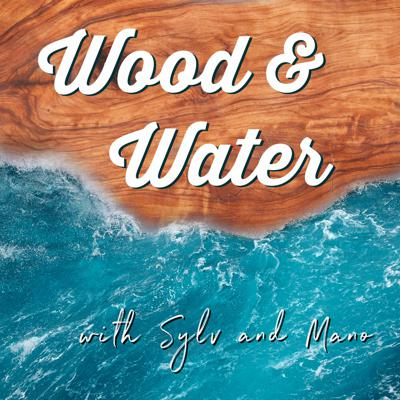 Wood & Water with Sylv & Mano