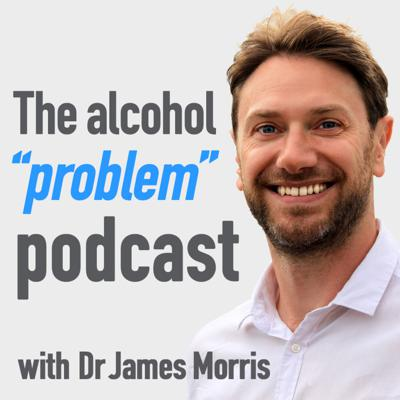 The Alcohol Problem Podcast aims to explore the nature of problem drinking with Dr James Morris and a range of guests