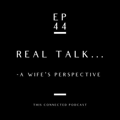 Cover art for EP 44: REAL TALK... A Wife's Perspective