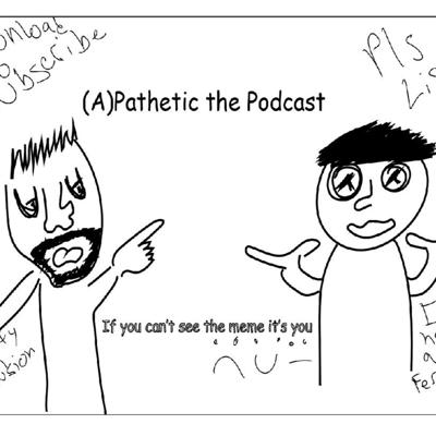 (a)PATHETIC the Podcast
