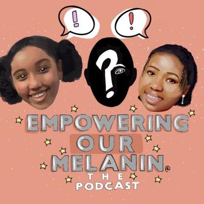 EmpoweringOurMelanin The Podcast