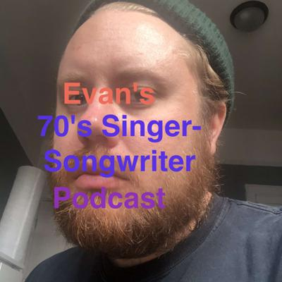 Evan's 70's Singer-Songwriter Podcast