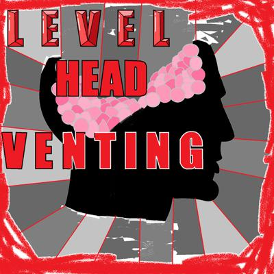 Level Head Venting Podcast