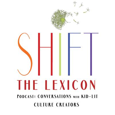 SHIFT the Lexicon- Conversations with Kid-Lit Culture Creators