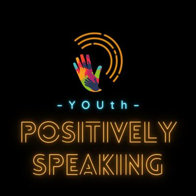 YOUth Positively Speaking
