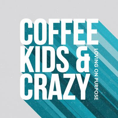 Coffee, Kids, and Crazy