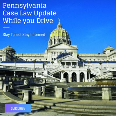 Pennsylvania Case Law Update While You Drive