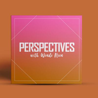 Perspectives with Wende Neen