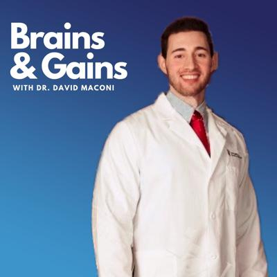 Brains and Gains with Dr. David Maconi
