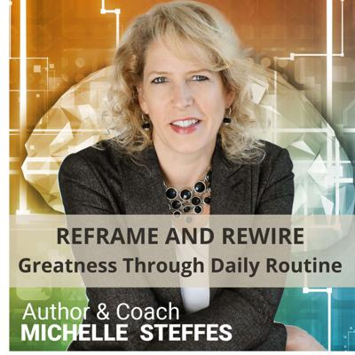 Reframe and Rewire: Greatness Through Daily Routine